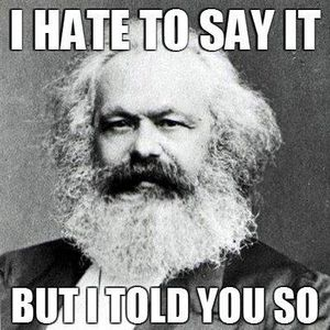 Karl Marx I told you so