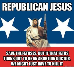 Republican jesus save the fetus