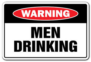 Warning men drinking